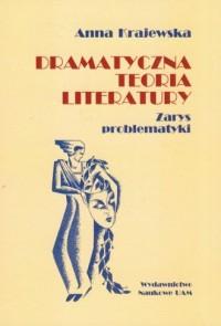 Dramatyczna teoria literatury. Zarys problematyki - okładka książki
