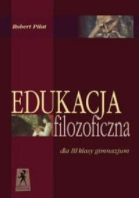 Edukacja filozoficzna dla 3 klasy gimnazjum - okładka książki