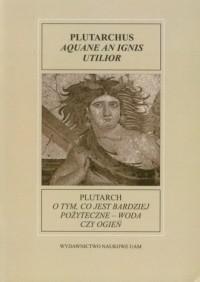 Fontes Historiae Antiquae XI. O tym, co jest bardziej pożyteczne - woda czy ogień - okładka książki