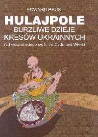 Hulaj, pole. Burzliwe dzieje kresów ukrainnych (od słowiańskiego świtu do Cudu nad Wisłą) - okładka książki