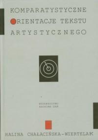 Komparatystyczne orientacje tekstu artystycznego. Próby interpretacji dzieł kultury rosyjskiej - okładka książki