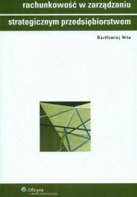 Rachunkowość w zarządzaniu strategicznym przedsiębiorstwem - okładka książki