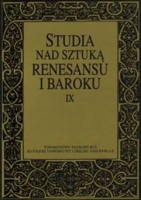 Studia nad sztuką renesansu i baroku. Tom IX - okładka książki