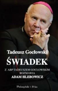 Świadek. Z abp. Tadeuszem Gocłowskim rozmawia Adam Hlebowicz - okładka książki