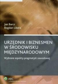 Urzędnik i biznesmen w środowisku międzynarodowym - okładka książki