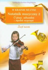W krainie muzyki. Notatnik muzyczny 2. O śpiewie, instrumentach i zespołach muzycznych - okładka książki