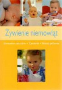 Żywienie niemowląt. Karmienie naturalne, żywienie, nauka jedzenia - okładka książki