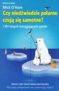 Czy niedźwiedzie polarne czują się samotne? i 101 innych intrygujących pytań - okładka książki