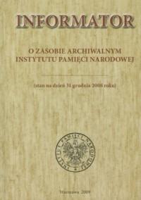 Informator o zasobie archiwalnym Instytutu Pamięci Narodowej (stan na dzień 31 grudnia 2008 roku) - okładka książki