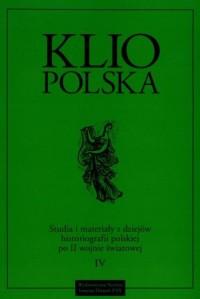 Klio Polska. Studia i materiały z dziejów historiografii polskiej po II wojnie światowej. Tom 4 - okładka książki
