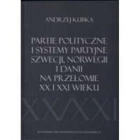 Partie polityczne i systemy partyjne Szwecji, Norwegii i Danii na przełomie XX i XXI wieku - okładka książki