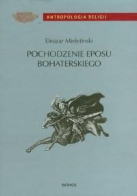 Pochodzenie eposu bohaterskiego. Wczesne formy i archaiczne zabytki - okładka książki