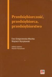 Przedsiębiorczość, przedsiębiorca, przedsiębiorstwo - okładka książki