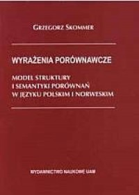 Wyrażenia porównawcze. Model struktury i semantyki porównań w języku polskim i norweskim - okładka książki