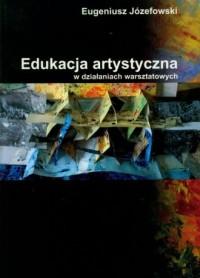 Edukacja artystyczna w działaniach - okładka książki