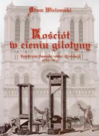 Kościół w cieniu gilotyny - okładka książki