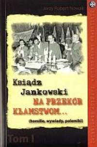 Ksiądz Jankowski. Na przekór kłamstwom...(homilie, wywiady, polemiki) - okładka książki