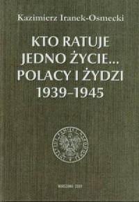 Kto ratuje jedno życie... Polacy - okładka książki