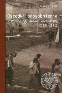 Ośrodki odosobnienia w Polsce południowo-wschodniej - okładka książki