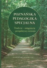 Poznańska pedagogika specjalna. Tradycje - osiqgnięcia - perspektywy - okładka książki