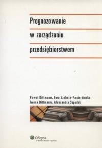 Prognozowanie w zarządzaniu przedsiębiorstwem - okładka książki
