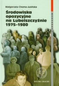 Środowiska opozycyjne na Lubelszczyźnie - okładka książki