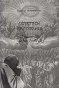 Świętych obcowanie. Od męczenników do Jana Pawła II - okładka książki