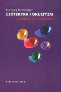 Ezoteryka i okultyzm. Poradnik dla rodziców - okładka książki