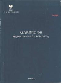 Marzec 68. Między tragedią a podłością. Seria: PRL w dokumentach - okładka książki