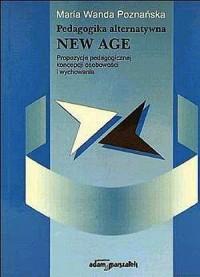 Pedagogika alternatywna New Age. Propozycje pedagogicznej koncepcji osobowości i wychowania - okładka książki