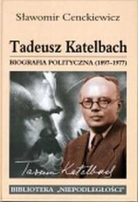 Tadeusz Katelbach. Biografia polityczna - okładka książki