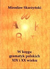 W kręgu gramatyk polskich XIX i XX wieku - okładka książki