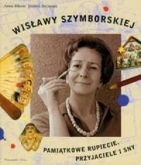 Wisławy Szymborskiej pamiątkowe rupiecie, przyjaciele i sny - okładka książki
