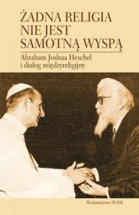 Żadna religia nie jest samotną wyspą. Abraham Joshua Heschel i dialog międzyreligijny - okładka książki