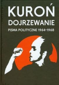Dojrzewanie. Pisma polityczne. Jacek Kuroń - okładka książki