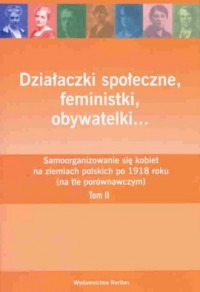 Działaczki społeczne, feministki, obywatelki... Tom 2 - okładka książki