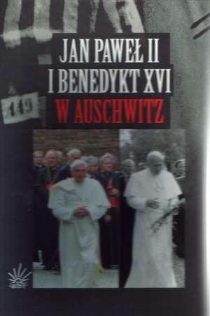 Jan Paweł II i Benedykt XVI w Auschwitz - okładka książki