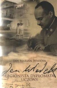 Jan Włodek. Legionista, dyplomata, uczony - okładka książki