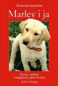 Marley i ja. Życie, miłość i najgorszy pies świata - okładka książki