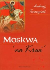 Moskwa na Krwi - okładka książki