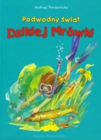 Podwodny świat Dzikiej Mrówki - okładka książki
