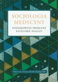 Socjologia medycyny. Podejmowane problemy, kategorie analizy - okładka książki