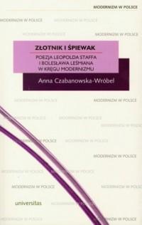 Złotnik i śpiewak. Poezja Leopolda Staffa i Bolesława Leśmiana w kręgu modernizmu - okładka książki