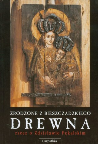 Zrodzone z bieszczadzkiego drewna - okładka książki