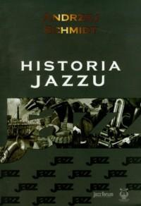 Historia Jazzu - Andrzej Schmidt - okładka książki