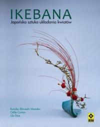 Ikebana. Japońska sztuka układania - okładka książki