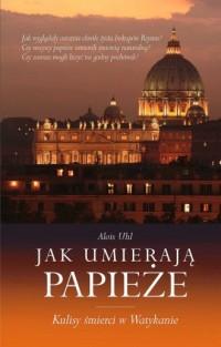 Jak umierają papieże - Alois Uhl - okładka książki