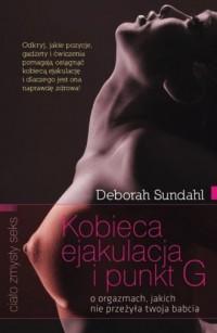 Kobieca ejakulacja i punkt G. O orgazmach, jakich nie przeżyła twoja babcia - okładka książki