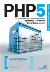 PHP5. Programowanie z wykorzystaniem Symfony, CakePHP, Zend Framework - okładka książki