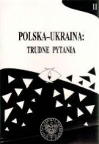 POLSKA-UKRAINA: TRUDNE PYTANIA - okładka książki